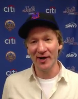 Bill Maher, from short video Mets posted on Facebook